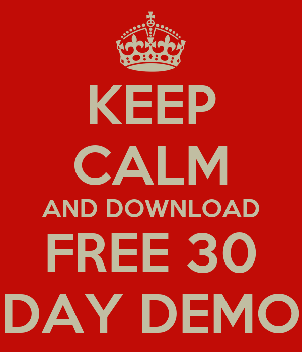 KEEP CALM AND DOWNLOAD FREE 30 DAY DEMO