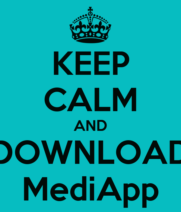 KEEP CALM AND DOWNLOAD MediApp