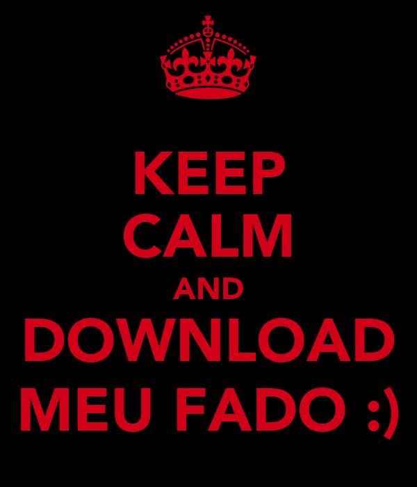 KEEP CALM AND DOWNLOAD MEU FADO :)