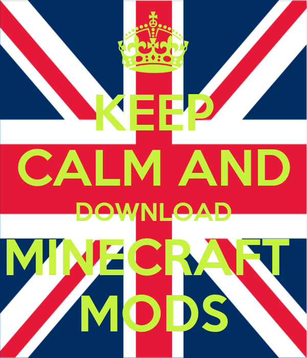 KEEP CALM AND DOWNLOAD MINECRAFT  MODS