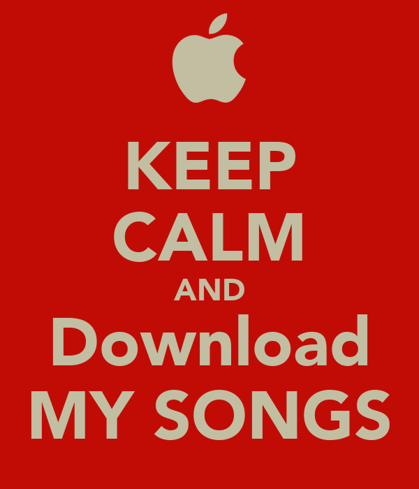 KEEP CALM AND Download MY SONGS