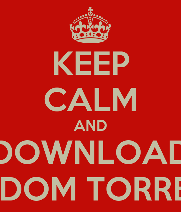 KEEP CALM AND DOWNLOAD RANDOM TORRENTS