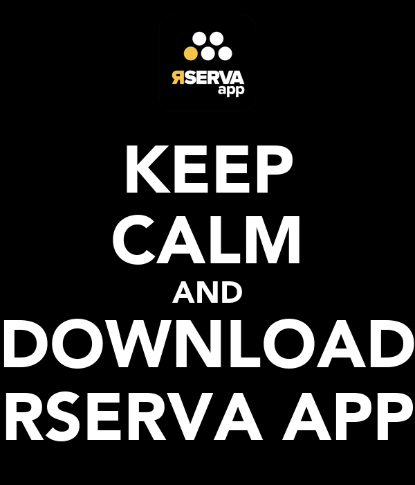 KEEP CALM AND DOWNLOAD RSERVA APP