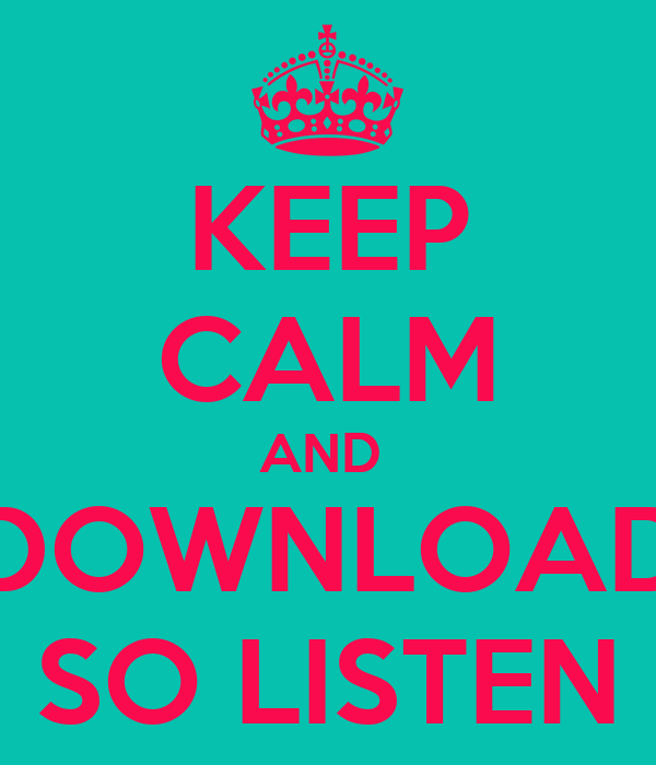 KEEP CALM AND  DOWNLOAD SO LISTEN