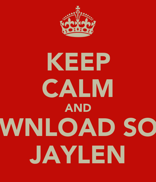 KEEP CALM AND DOWNLOAD SOME JAYLEN