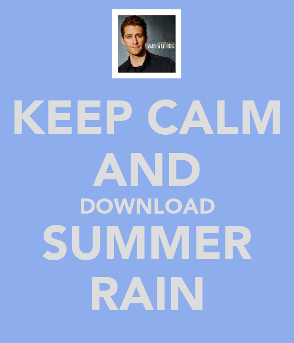KEEP CALM AND DOWNLOAD SUMMER RAIN