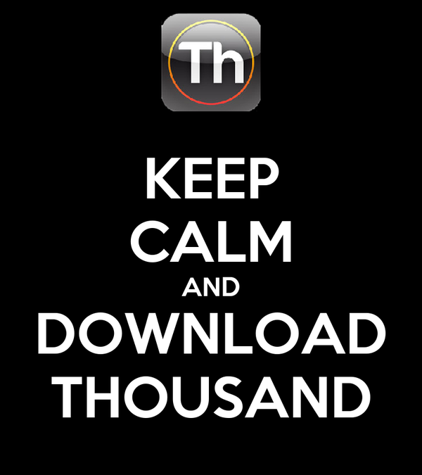 KEEP CALM AND DOWNLOAD THOUSAND