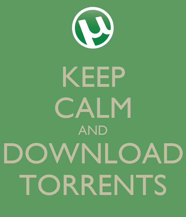 KEEP CALM AND DOWNLOAD TORRENTS