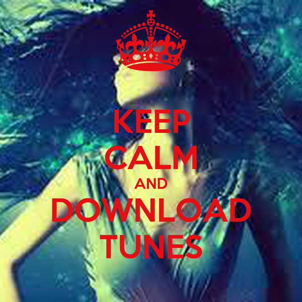 KEEP CALM AND DOWNLOAD TUNES