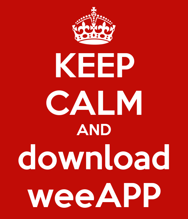 KEEP CALM AND download weeAPP