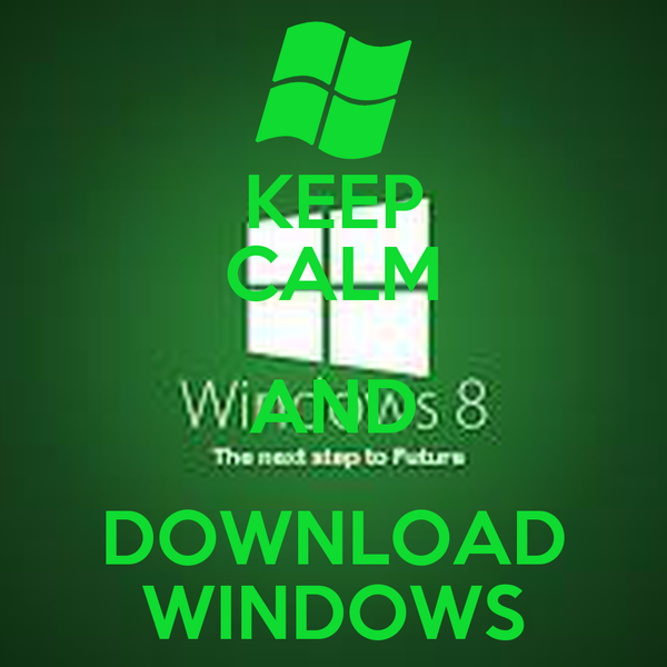 KEEP CALM AND DOWNLOAD WINDOWS