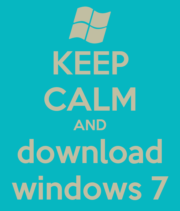 KEEP CALM AND download windows 7