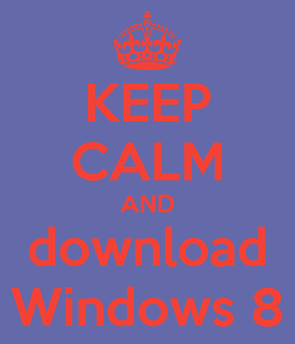 KEEP CALM AND download Windows 8