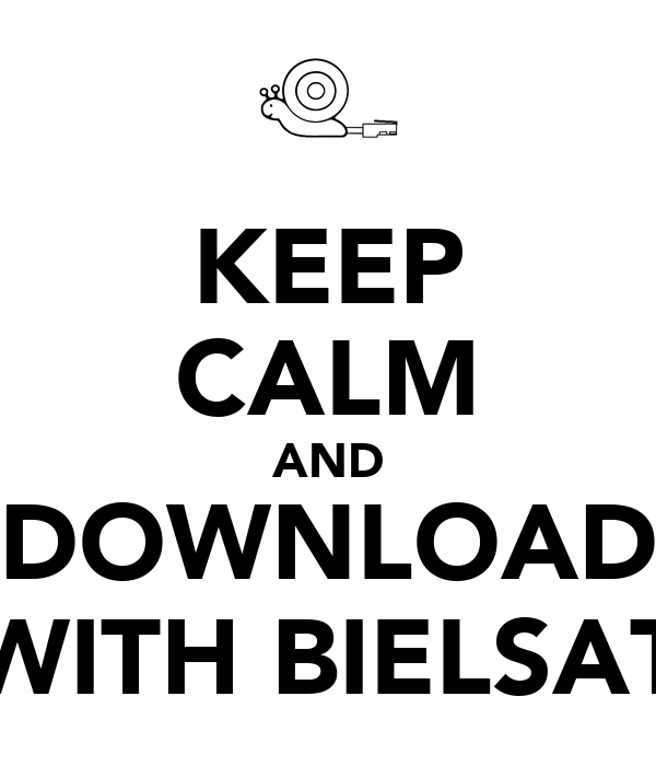 KEEP CALM AND DOWNLOAD WITH BIELSAT