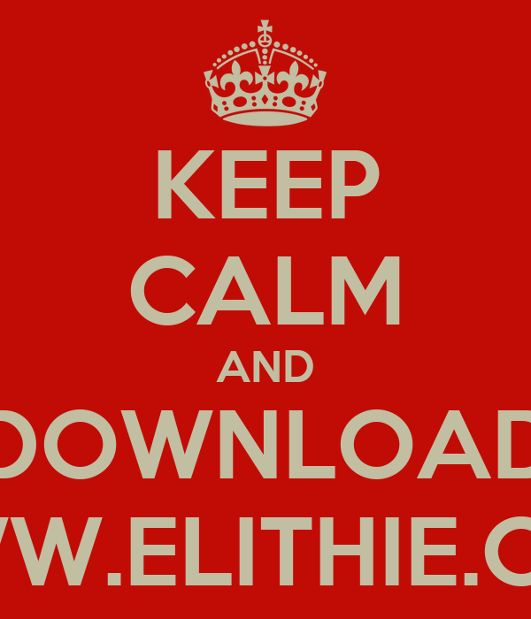 KEEP CALM AND DOWNLOAD WWW.ELITHIE.COM
