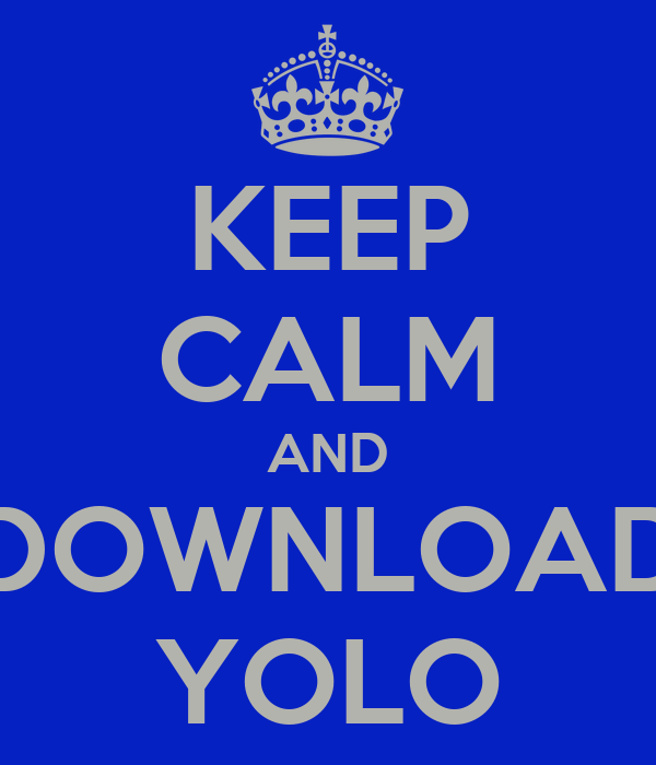 KEEP CALM AND DOWNLOAD YOLO