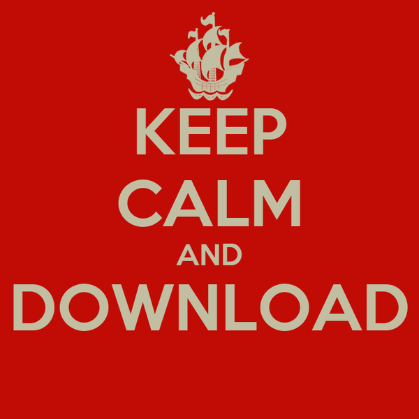 KEEP CALM AND DOWNLOAD