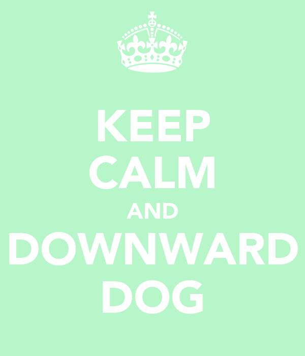 KEEP CALM AND DOWNWARD DOG