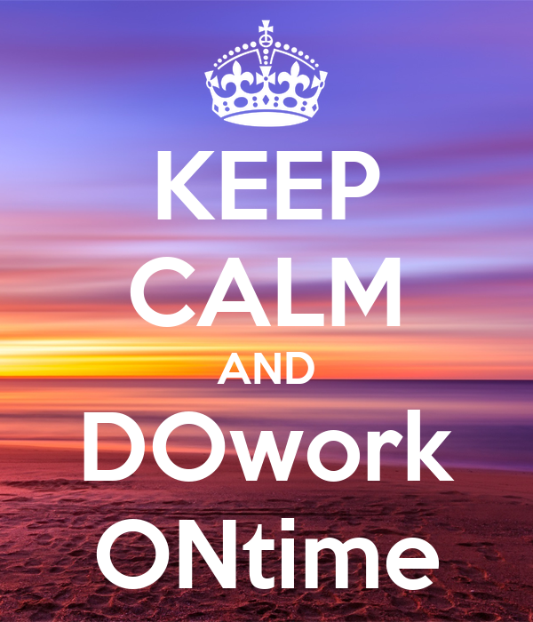 KEEP CALM AND DOwork ONtime
