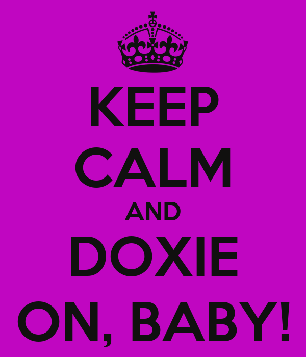 KEEP CALM AND DOXIE ON, BABY!