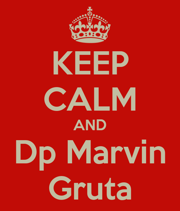 KEEP CALM AND Dp Marvin Gruta