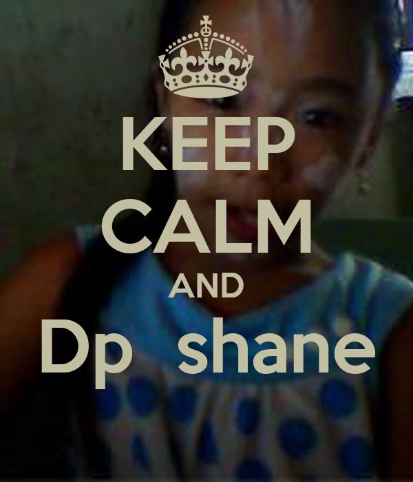 KEEP CALM AND Dp  shane