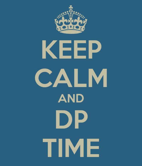 KEEP CALM AND DP TIME