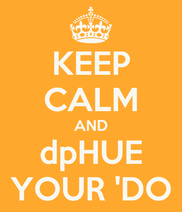 KEEP CALM AND dpHUE YOUR 'DO