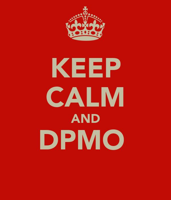 KEEP CALM AND DPMO