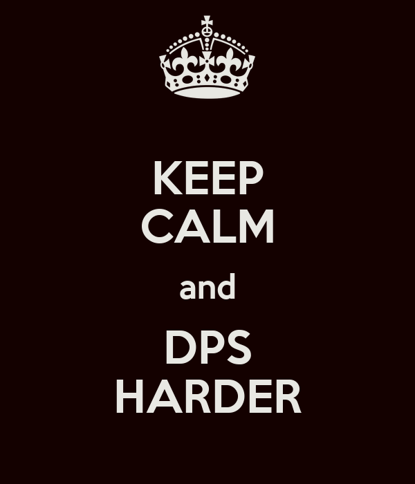 KEEP CALM and DPS HARDER