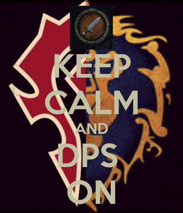 KEEP CALM AND DPS  ON