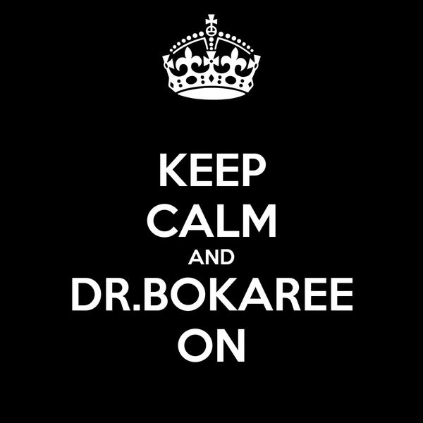 KEEP CALM AND DR.BOKAREE ON