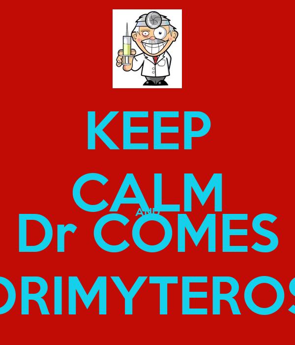 KEEP CALM AND Dr COMES DRIMYTEROS