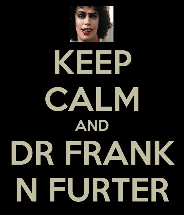 KEEP CALM AND DR FRANK N FURTER
