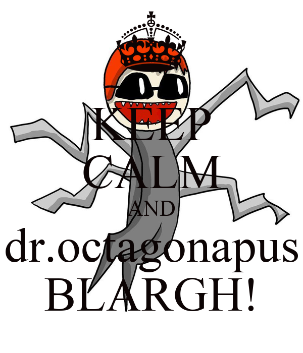 keep calm and dr octagonapus blargh poster xtapodis keep calm o
