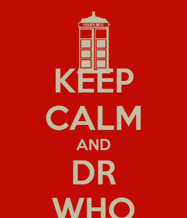 KEEP CALM AND DR WHO