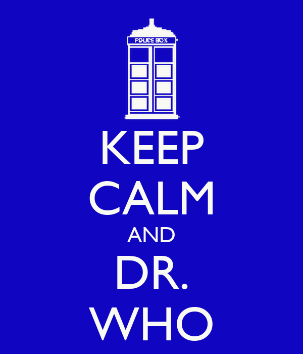 KEEP CALM AND DR. WHO