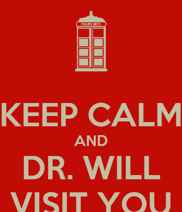 KEEP CALM AND DR. WILL VISIT YOU