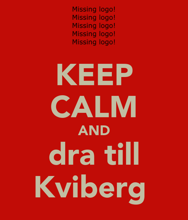 KEEP CALM AND dra till Kviberg