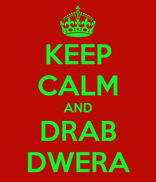 KEEP CALM AND DRAB DWERA