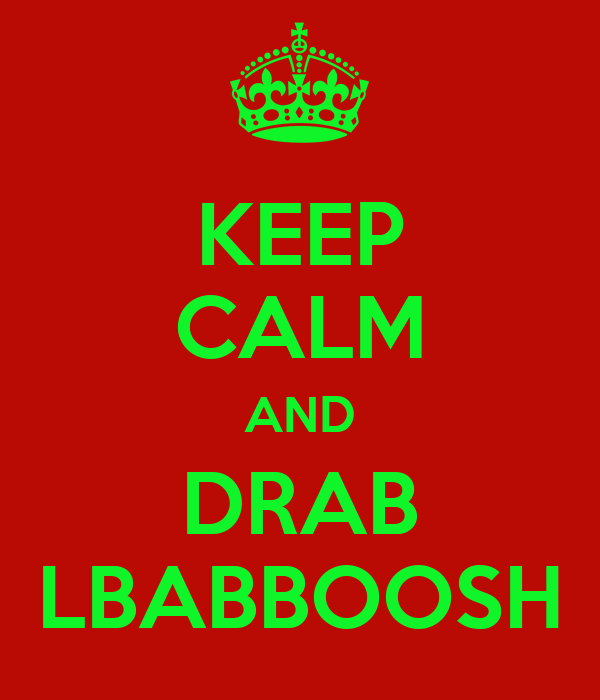 KEEP CALM AND DRAB LBABBOOSH