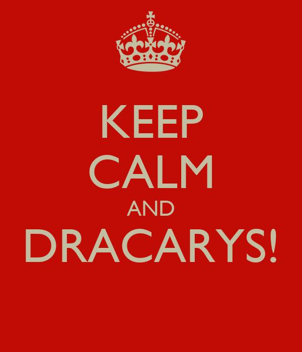 KEEP CALM AND DRACARYS!