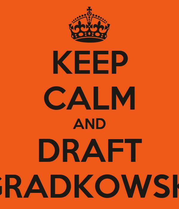 KEEP CALM AND DRAFT GRADKOWSKI