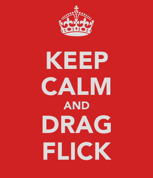 KEEP CALM AND DRAG FLICK