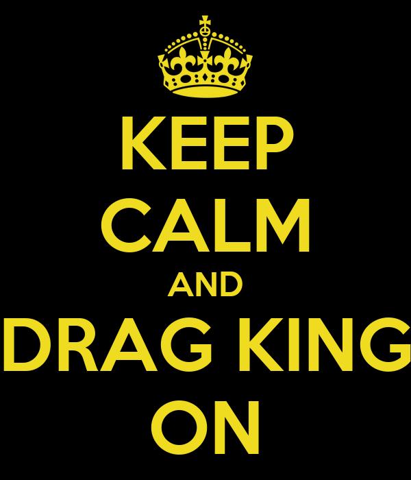 KEEP CALM AND DRAG KING ON