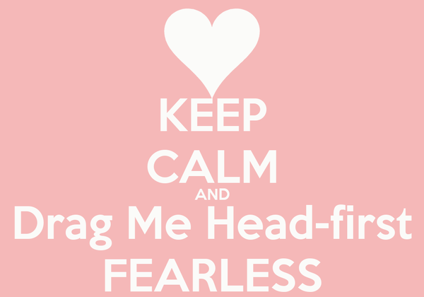 KEEP CALM AND Drag Me Head-first FEARLESS