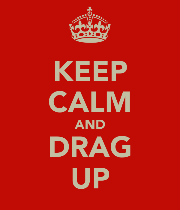 KEEP CALM AND DRAG UP