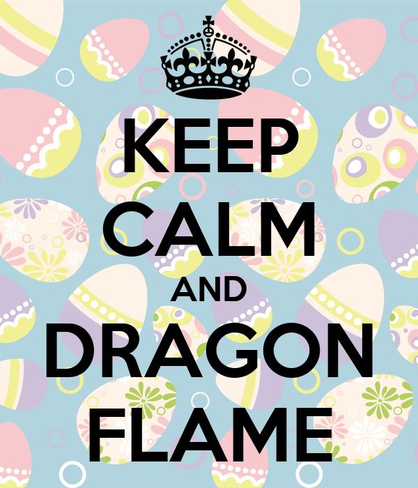 KEEP CALM AND DRAGON FLAME