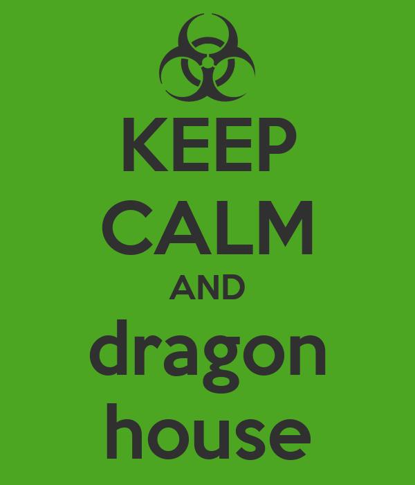 KEEP CALM AND dragon house