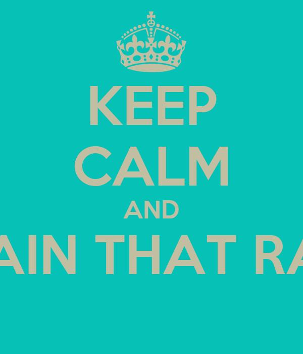 KEEP CALM AND DRAIN THAT RAIN!